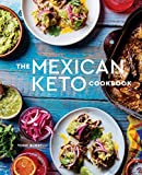 The Mexican Keto Cookbook: Authentic, Big-Flavor