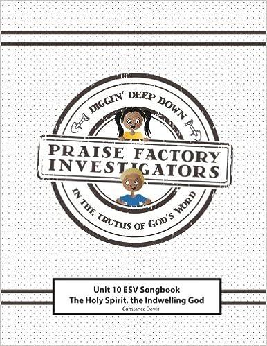Praise Factory Investigators Unit 10 ESV Songbook: The Holy Spirit: The Indwelling God