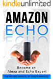 Amazon Echo:  Become an Alexa and Echo Expert: The 2016 Missing Manual (English Edition)