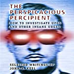 The Perspicacious Percipient: How to Investigate UFOs and Other Insane Urges - Selected Writings of John A. Keel | John A. Keel,Andrew Colvin
