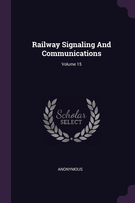 Read Online Railway Signaling And Communications; Volume 15 pdf epub