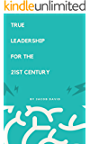 TRUE LEADERSHIP FOR THE 21ST CENTURY: TRUE LEADERSHIP FOR THE 21ST CENTURY  WHAT IS LEADERSHIP  TYPES OF LEADERSHIP (Jacob David)