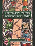 Specialty Crops for Pacific Islands, Craig R. Elevitch, 0970254482