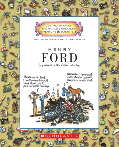 Henry Ford: Big Wheel in the Auto Industry (Getting to Know the World's Greatest Inventors & Scientists)