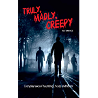 Truly, Madly, Creepy: Everyday tales of hauntings, hexes and horror