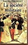 LA SOCIETE MILITAIRE - DE 1815 A NOS JOURS. par Girardet