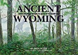 Ancient Wyoming: A Dozen Lost Worlds Based on the Geology of the Bighorn Basin