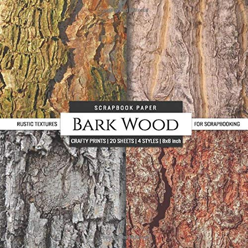 Bark Wood Scrapbook Paper Rustic Textures for Scrapbooking: Card Making DIY Decorative Arts & Crafts (Scrapbook Paper Packs)