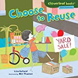 Choose to Reuse (Cloverleaf Books ™ — Planet Protectors)