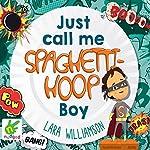 Just Call Me Spaghetti-Hoop Boy   Lara Williamson