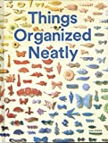 Things Organized Neatly: The Art of Arranging the Everyday