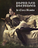 Proud and Prejudged (Pride and Prejudice Erotica): Being a Fabulous and Erotic Adventure of Clara Brooks (English Edition)