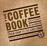 The Coffee Book: Anatomy of an Industry from the Crop to the Last Drop (Bazaar Book)