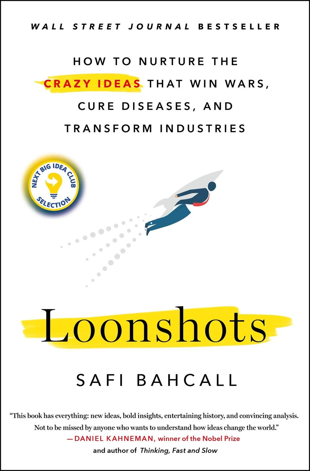 Loonshots: How to Nurture the Crazy Ideas That Win Wars, Cure Diseases, and  Transform Industries: Amazon.co.uk: Safi Bahcall: 9781250225610: Books