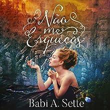 Não me esqueças [Do Not Forget Me] Audiobook by Babi A. Sette Narrated by Andressa Bode