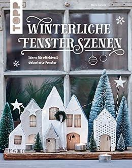 Winterliche Fensterszenen: Ideen Für Effektvoll Dekorierte Fenster  (KREATIV.INSPIRATION.) (German