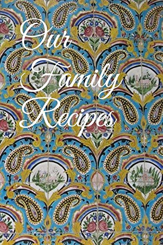 Our Family Recipes Personalized Kitchen Recipe Journal Cookbook.Keep you own Recipes in this Book. Floral motif is an art work.A Gift for the one you care for.Kitchen Recipe Journal is a Amazing gift for anyone who loves to cook! Perfect gift for that special someone!