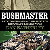 Bushmaster: Raymond Ditmars And The Hunt For The World's Biggest Viper