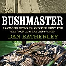 Bushmaster : Raymond Ditmars and the Hunt for the World's Biggest Viper Audiobook by Dan Eatherley Narrated by Kevin T. Collins
