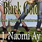 Black Gold : Time Tripping Adventures, Book 1 | J. Naomi Ay