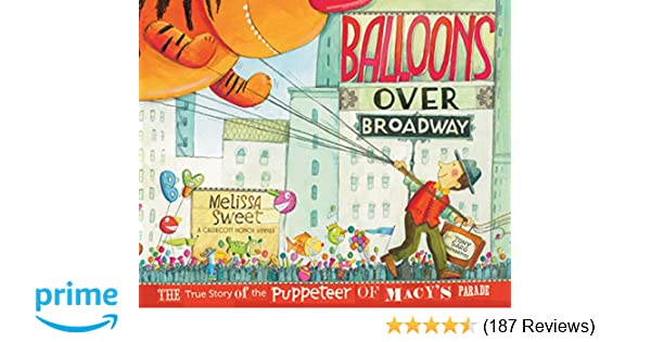 Balloons Over Broadway The True Story Of The Puppeteer Of Macys Parade Bank Street College Of Education Flora Stieglitz Straus Award Awards Melissa
