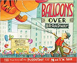 Balloons over Broadway: The True Story of the Puppeteer of Macy's Parade  (Bank Street College of Education Flora Stieglitz Straus Award (Awards)):  Sweet, Melissa: 9780547199450: Amazon.com: Books