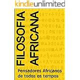Filosofia Africana: Pensadores Africanos de todos os tempos (Filosofia de todas as cores)