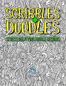 Scribbles Doodles Stress Relieving Doodle Designs Colouring Books For Adults Relaxation Art Therapy Coloring
