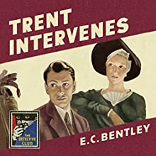 Trent Intervenes: The Detective Club | Livre audio Auteur(s) : E. C. Bentley Narrateur(s) : Steven Crossley