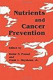 Nutrients and Cancer Prevention, Kedar N. Prasad and Frank L. Meyskens Jr., 1461288568
