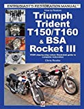 How to Restore Triumph Trident T150/T160 & BSA Rocket III: YOUR step-by-step colour illustrated guide to complete restoration (Enthusiast's Restoration Manual) by Chris Rooke (2016-04-18)