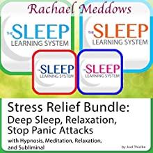 Stress Relief Bundle: Deep Sleep, Relaxation, Stop Panic Attacks, Hypnosis and Meditation: The Sleep Learning System with Rachael Meddows Speech by Joel Thielke Narrated by Rachael Meddows