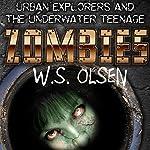 Urban Explorers & The Underwater Teenage Zombies: An Urban Explorers Adventure   W.S. Olsen