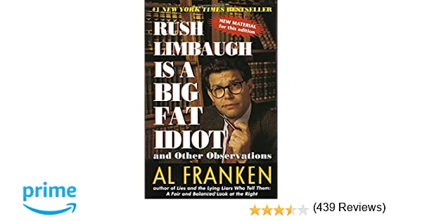 Rush limbaugh is a big fat idiot and other observations al rush limbaugh is a big fat idiot and other observations al franken 9780440508649 amazon books fandeluxe Choice Image