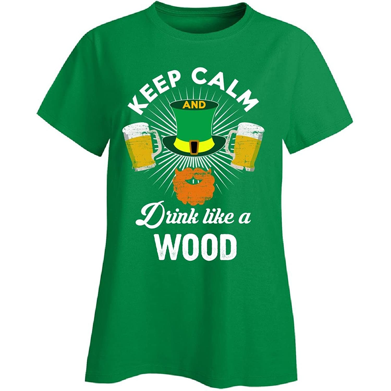 St Patricks Day Keep Calm Drink Like A Wood Irish - Ladies T-shirt