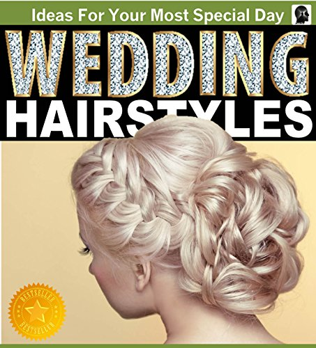 Wedding Hairstyles - An Illustrated Picture Guide Book  For Wedding Hairstyle Inspirations: Inspirations and Ideas for Your Most Special Day (wedding hairstyles, ... wedding hair) (Weddings by Sam Siv (Ideas For Hairstyles)