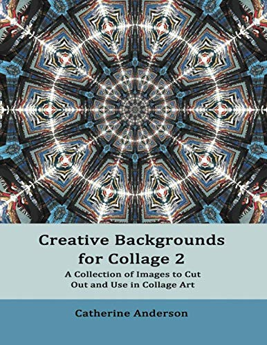 Creative Backgrounds for Collage 2: A Collection of Images to Cut Out and Use in Collage Art