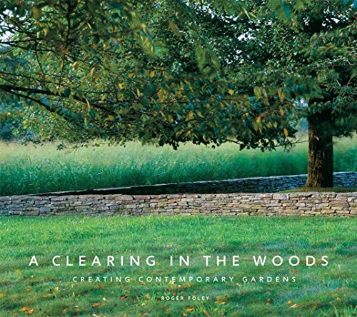 A Clearing in the Woods: Creating Contemporary Gardens Hardcover – November 3, 2009
