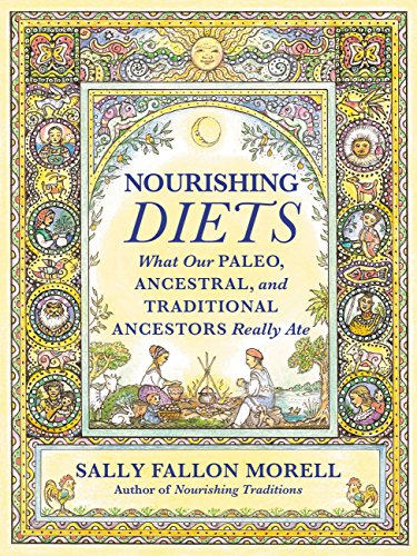 Nourishing Diets: What Our Paleo, Ancestral and Traditional Ancestors Really Ate by Sally Fallon Morell