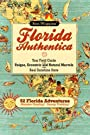 Florida Authentica: Your field guide to the unique, eccentric, and natural marvels of the real Sunshine State