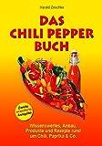 DAS CHILI PEPPER BUCH 2.0: Wissenswertes, Anbau, Produkte und Rezepte rund um Chili, Paprika & Co. - Zweite erweiterte Ausgabe