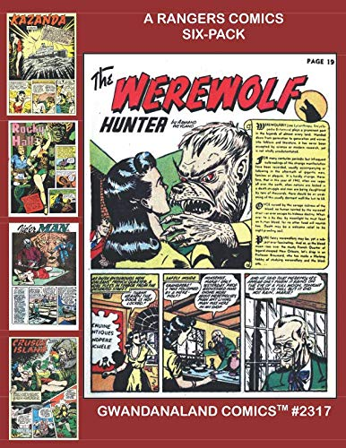 A Rangers Comics Six-Pack: Gwandanaland Comics #2317 - A Massive Six-Heroes-In One-Volume Collection From the Classic Golden Age Series!  Starring Werewolf Hunter, Tiger Man, Rocky Hall and -