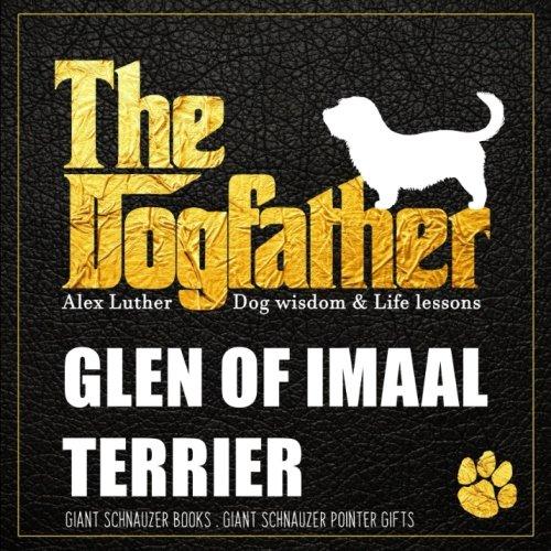 Dogfather: Glen of Imaal Terrier Wisdom & Life Lessons: Glen of Imaal Terrier gifts