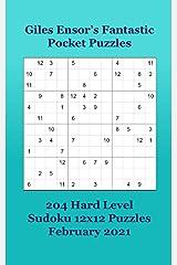 Giles Ensor's Fantastic Pocket Puzzles - 204 Hard Level Sudoku 12x12 Puzzles - February 2021 Paperback