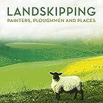 Landskipping: Painters, Ploughmen and Places | Anna Pavord