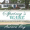 Spring's Wake Hörbuch von Aurora Rey Gesprochen von: Hollis Elizabeth