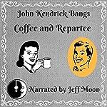 Coffee and Repartee   John Kendrick Bangs