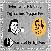 Coffee and Repartee Audiobook by John Kendrick Bangs Narrated by Jeff Moon
