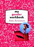 My Gender Workbook: How to Become a Real Man, a Real Woman, the Real You, or Something Else Entirely, Kate Bornstein, 0415916739