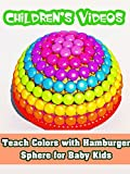 Teach Colors with Hamburger Sphere for Baby Kids - Children's Videos